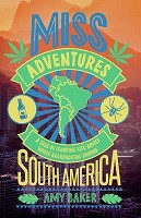 Miss-adventures: A Tale of Ignoring Life Advice While Backpacking Around South America (Paperback)