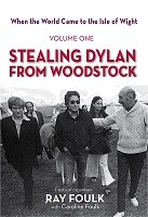 When the World Came to the Isle of Wight: Volume One: Stealing Dylan from Woodstock