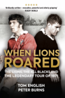 When Lions Roared: The Lions, the All Blacks and the Legendary Tour of 1971 (Hardback)