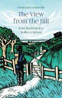 The View from the Hill: Four Seasons in a Walker's Britain (Hardback)