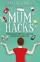 Mum Hacks: Time-saving tips to calm the chaos of family life (Paperback)