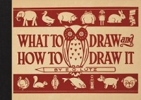 What to Draw and How to Draw It (Hardback)