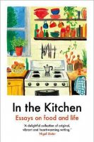 In The Kitchen: Essays on food and life (Paperback)