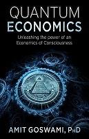 Quantum Economics: Unleashing the Power of an Economics of Consciousness (Paperback)