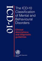 The ICD-10 Classification of Mental and Behavioural Disorders: Clinical Description and Diagnostic Guidelines: Clinical Description and Diagnostic Guidelines (Paperback)