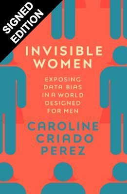 Invisible Women: Exposing Data Bias in a World Designed for Men - Signed Edition (Hardback)