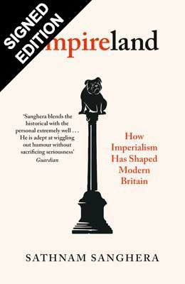 Empireland: How Imperialism Has Shaped Modern Britain - Signed Bookplate Edition (Hardback)