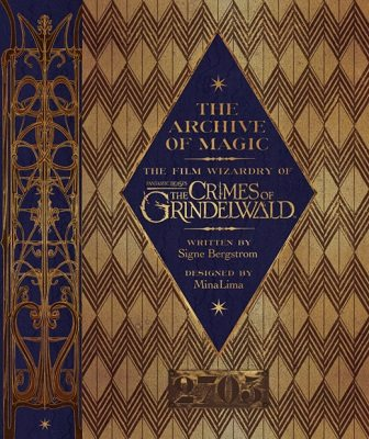 The Archive of Magic: the Film Wizardry of Fantastic Beasts: The Crimes of Grindelwald (Hardback)