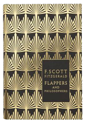 Flappers and Philosophers: The Collected Short Stories of F. Scott Fitzgerald - Penguin F Scott Fitzgerald Hardback Collection (Hardback)