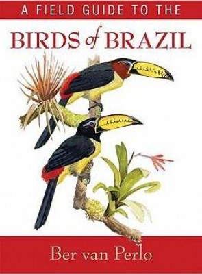 A Field Guide to the Birds of Brazil (Paperback)