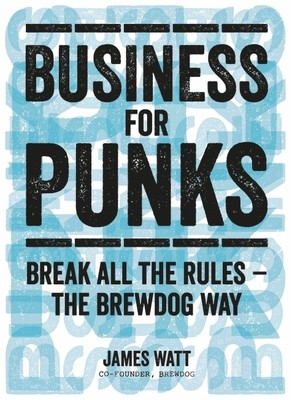 Business for Punks: Break All the Rules - the BrewDog Way (Hardback)