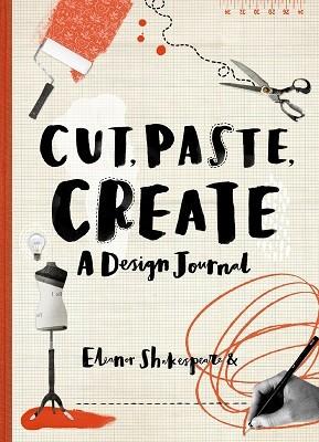 Cut, Paste, Create: A design journal (Paperback)