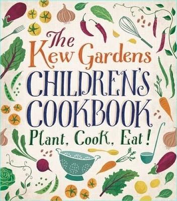 The Kew Gardens Children's Cookbook: Plant, Cook, Eat (Hardback)