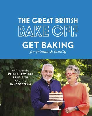 The Great British Bake Off: Get Baking for Friends and Family (Hardback)