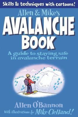 Allen & Mike's Avalanche Book: A Guide To Staying Safe In Avalanche Terrain - Allen & Mike's Series (Paperback)