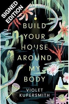 Build Your House Around My Body: Signed Edition (Hardback)