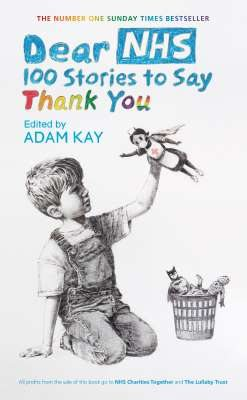 Dear NHS: 100 Stories to Say Thank You, Edited by Adam Kay (Hardback)