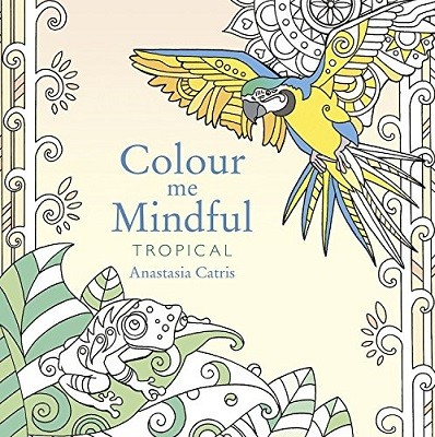 Colour Me Mindful: Tropical: How to keep calm if you're stuck indoors (Paperback)