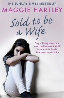Sold To Be A Wife: Only a determined foster carer can stop a terrified girl from becoming a child bride - A Maggie Hartley Foster Carer Story (Paperback)