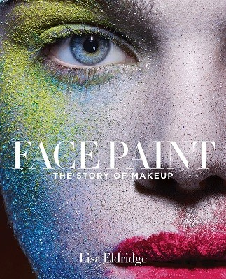 Face Paint: The Story of Make-Up (Hardback)