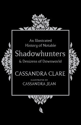An Illustrated History of Notable Shadowhunters and Denizens of Downworld (Hardback)
