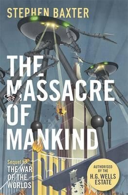 The Massacre of Mankind: Authorised Sequel to The War of the Worlds (Hardback)