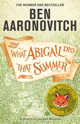 What Abigail Did That Summer: A Rivers Of London Novella (Hardback)