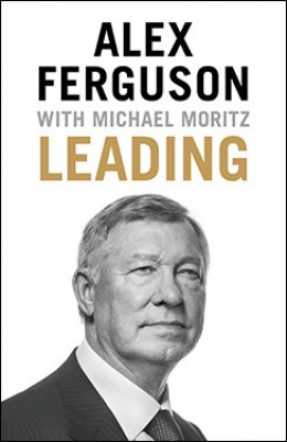 Leading: Lessons in leadership from the legendary Manchester United manager (Hardback)