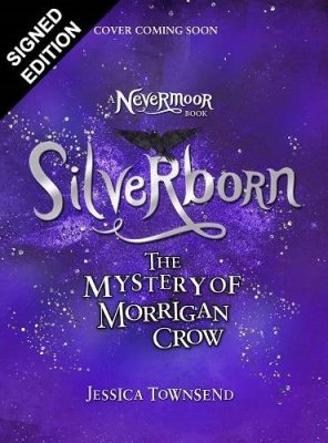 Silverborn: The Mystery of Morrigan Crow: Signed Exclusive Edition - Nevermoor (Hardback)