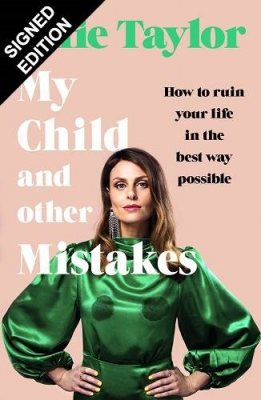 My Child and Other Mistakes: How to ruin your life in the best way possible: Signed Edition (Hardback)