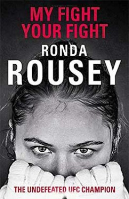My Fight Your Fight: The Official Ronda Rousey autobiography (Hardback)