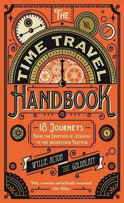 The Time Travel Handbook: From the Eruption of Vesuvius to the Woodstock Festival (Hardback)
