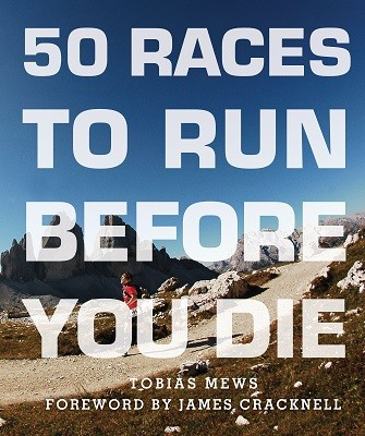 50 Races to Run Before You Die: The Essential Guide to 50 Epic Foot-Races Across the Globe (Paperback)
