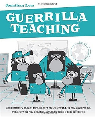 Guerrilla Teaching: Revolutionary tactics for teachers on the ground, in real classrooms, working with real children, trying to make a real difference (Paperback)