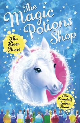 The Magic Potions Shop: The River Horse - The Magic Potions Shop (Paperback)