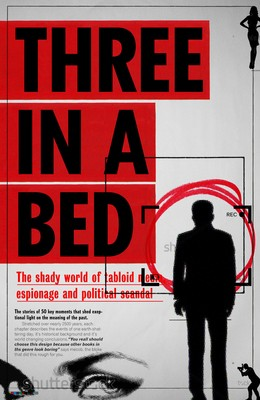 Three in a Bed: The shady world of the tabloids. Sex. Spies. Entrapment. (Hardback)