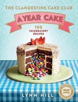 The Clandestine Cake Club: A Year of Cake (Hardback)