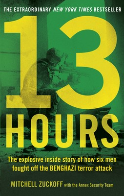 13 Hours: The explosive inside story of how six men fought off the Benghazi terror attack (Paperback)