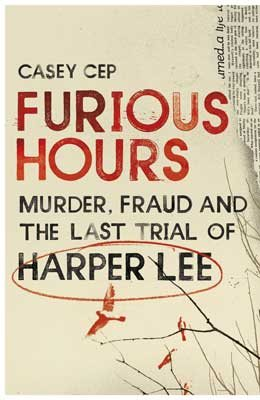 Furious Hours: Murder, Fraud and the Last Trial of Harper Lee (Hardback)