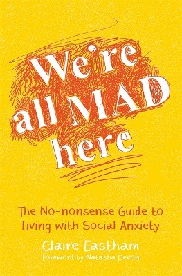 We're All Mad Here: The No-Nonsense Guide to Living with Social Anxiety (Paperback)