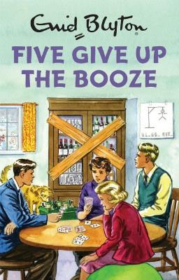 Five Give Up the Booze (Hardback)