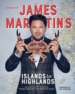 James Martin's Islands to Highlands: 80 fantastic recipes from around the British Isles (Hardback)