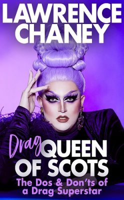 (Drag) Queen of Scots: The dos & don'ts of a drag superstar (Hardback)