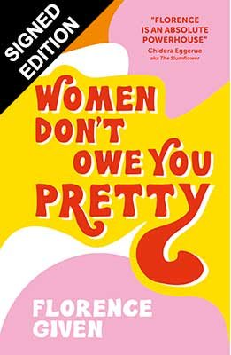 Women Don't Owe You Pretty: The debut book from Florence Given - Signed Edition (Hardback)