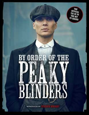 By Order of the Peaky Blinders: The Official Companion to the Hit TV Series (Hardback)