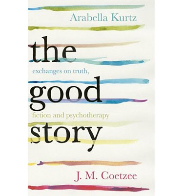 The Good Story: Exchanges on Truth, Fiction and Psychotherapy (Hardback)