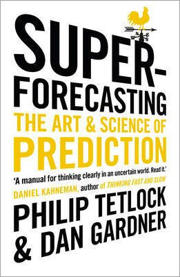 Superforecasting: The Art and Science of Prediction (Paperback)