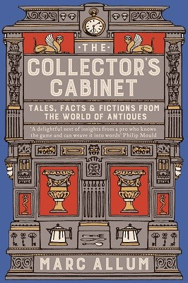 The Collector's Cabinet: Tales, Facts and Fictions from the World of Antiques (Paperback)