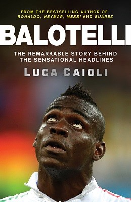 Balotelli: The Remarkable Story Behind the Sensational Headlines (Paperback)