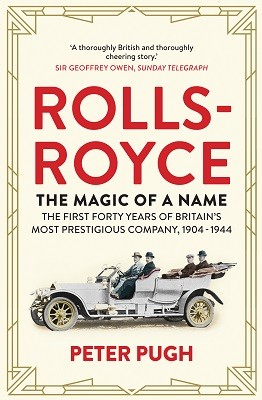 Rolls-Royce: The Magic of a Name: The First Forty Years of Britain's Most Prestigious Company, 1904-1944 (Paperback)